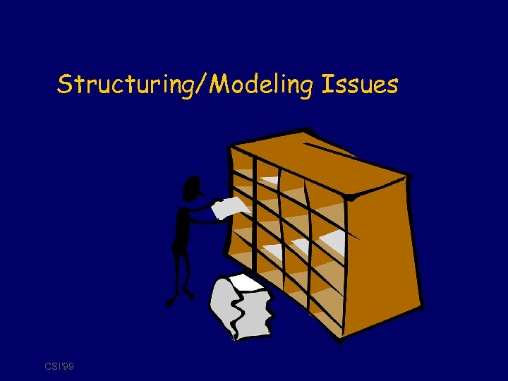 Structuring/Modeling Issues CSI'99