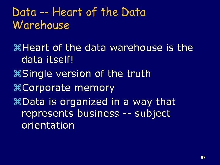 Data -- Heart of the Data Warehouse z. Heart of the data warehouse is