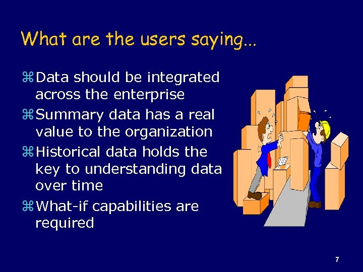 What are the users saying. . . z Data should be integrated across the