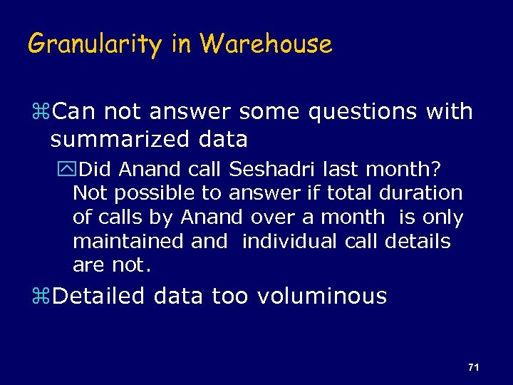 Granularity in Warehouse z. Can not answer some questions with summarized data y. Did