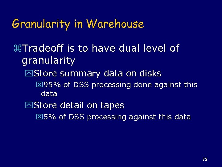 Granularity in Warehouse z. Tradeoff is to have dual level of granularity y. Store