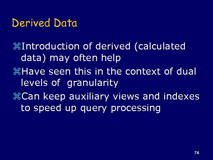 Derived Data z. Introduction of derived (calculated data) may often help z. Have seen