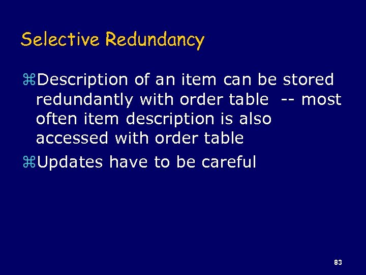 Selective Redundancy z. Description of an item can be stored redundantly with order table