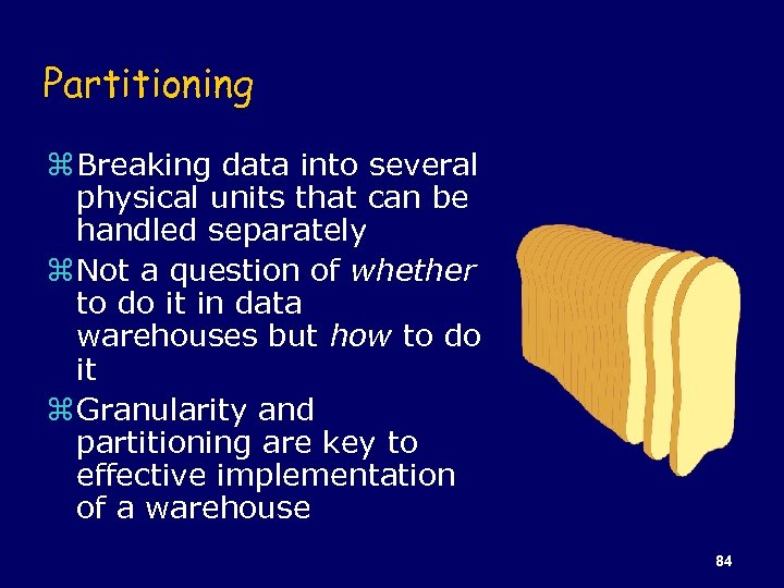 Partitioning z Breaking data into several physical units that can be handled separately z