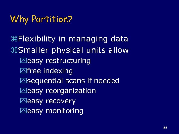 Why Partition? z. Flexibility in managing data z. Smaller physical units allow yeasy restructuring