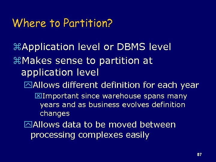 Where to Partition? z. Application level or DBMS level z. Makes sense to partition