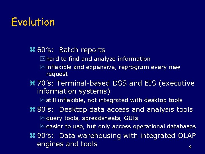 Evolution z 60's: Batch reports y hard to find analyze information y inflexible and