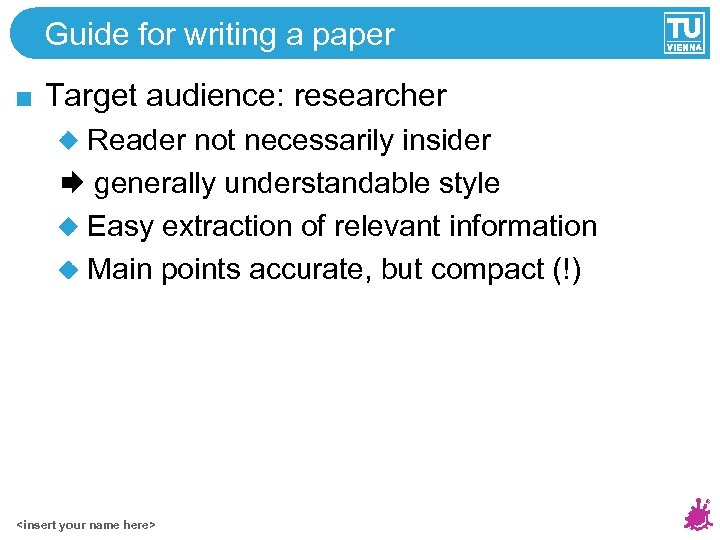 Guide for writing a paper Target audience: researcher Reader not necessarily insider generally understandable