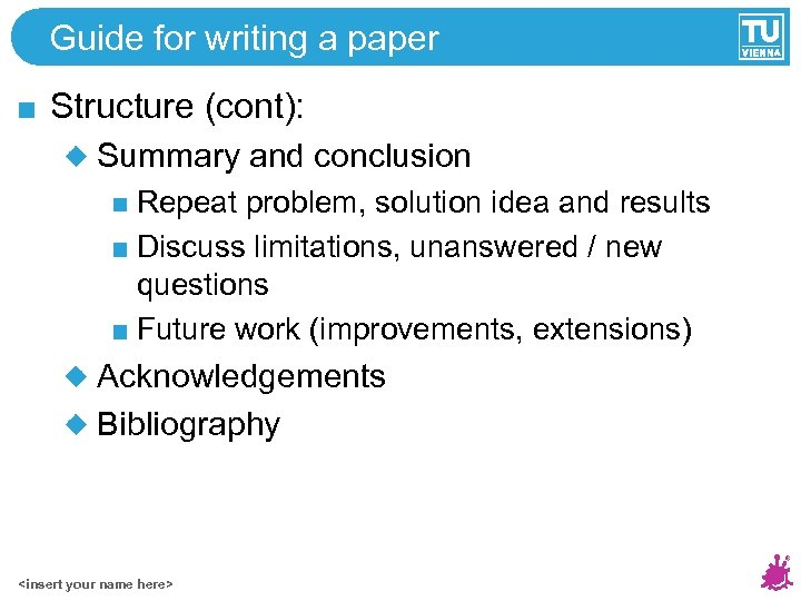 Guide for writing a paper Structure (cont): Summary and conclusion Repeat problem, solution idea