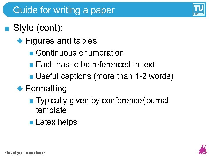 Guide for writing a paper Style (cont): Figures and tables Continuous enumeration Each has