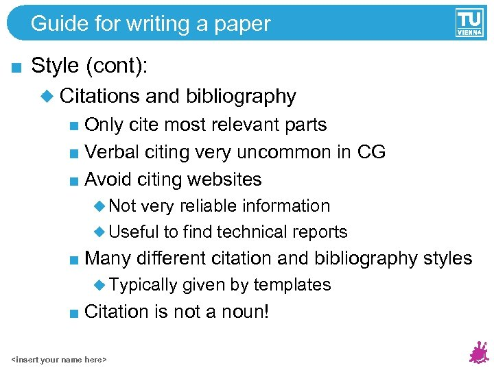 Guide for writing a paper Style (cont): Citations and bibliography Only cite most relevant