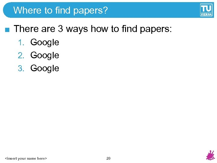 Where to find papers? There are 3 ways how to find papers: 1. Google