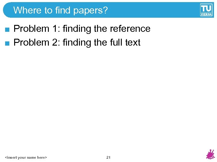 Where to find papers? Problem 1: finding the reference Problem 2: finding the full
