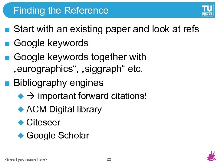 Finding the Reference Start with an existing paper and look at refs Google keywords