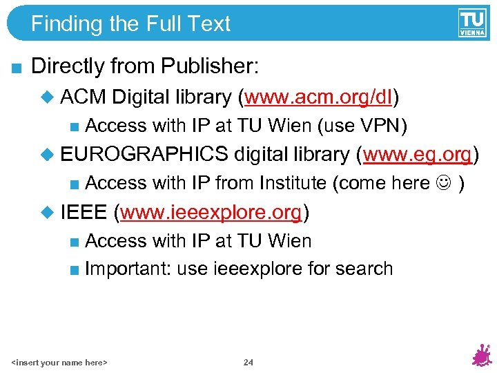 Finding the Full Text Directly from Publisher: ACM Digital library (www. acm. org/dl) Access