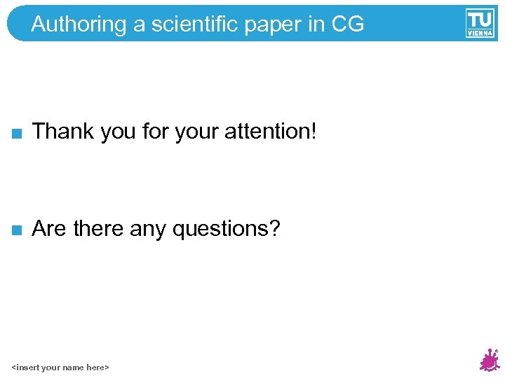 Authoring a scientific paper in CG Thank you for your attention! Are there any
