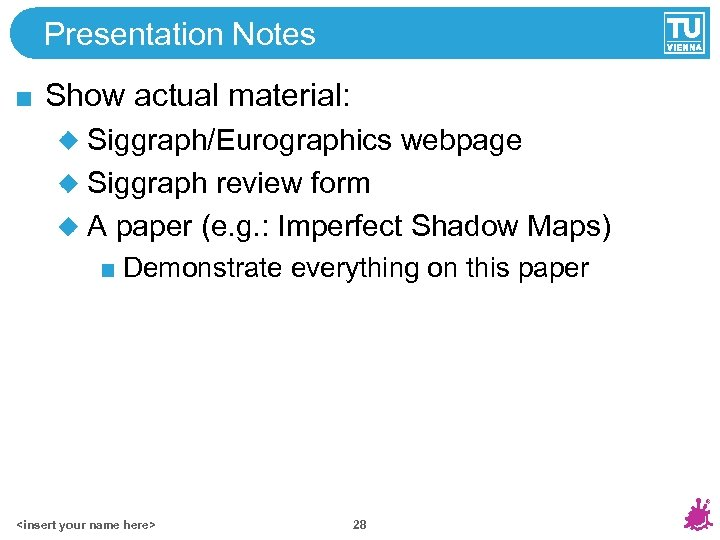 Presentation Notes Show actual material: Siggraph/Eurographics webpage Siggraph review form A paper (e. g.