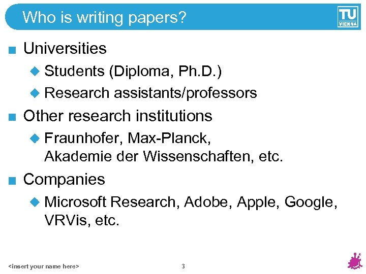 Who is writing papers? Universities Students (Diploma, Ph. D. ) Research assistants/professors Other research