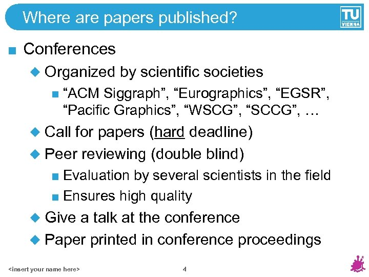 "Where are papers published? Conferences Organized by scientific societies ""ACM Siggraph"", ""Eurographics"", ""EGSR"", ""Pacific"