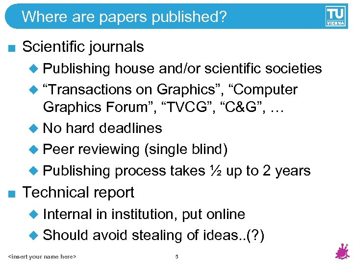 "Where are papers published? Scientific journals Publishing house and/or scientific societies ""Transactions on Graphics"","