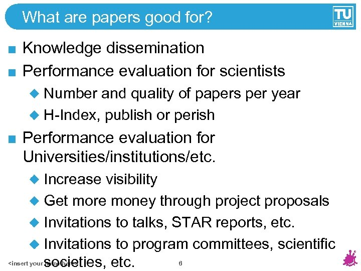 What are papers good for? Knowledge dissemination Performance evaluation for scientists Number and quality