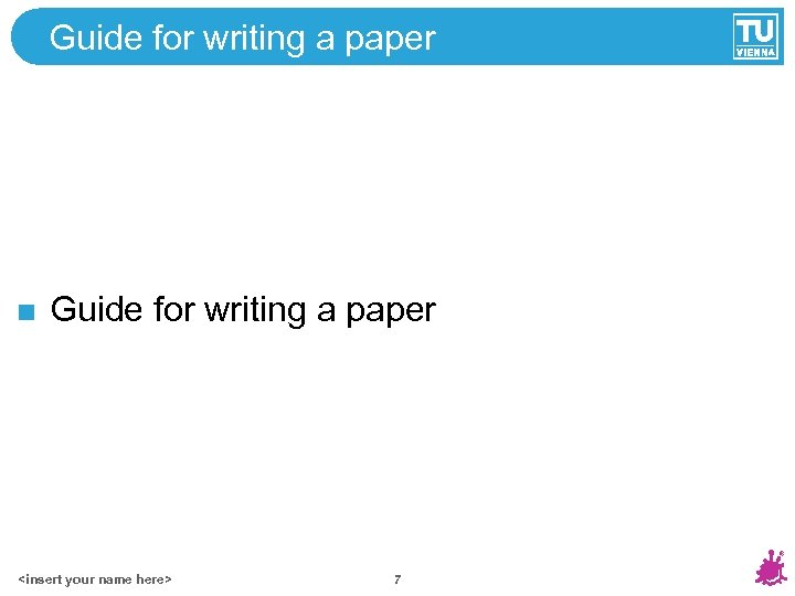 Guide for writing a paper <insert your name here> 7