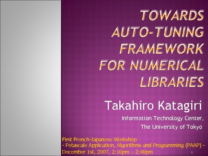 TOWARDS AUTO-TUNING FRAMEWORK FOR NUMERICAL LIBRARIES Takahiro Katagiri Information Technology Center, The University of