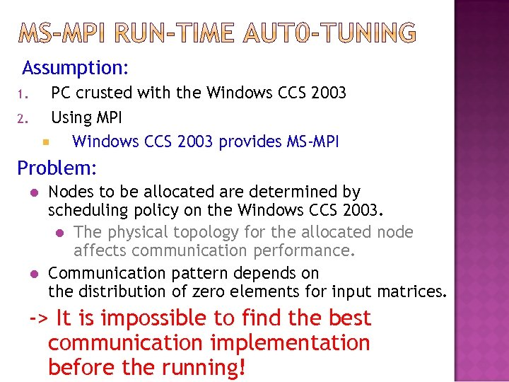 Assumption: PC crusted with the Windows CCS 2003 Using MPI Windows CCS 2003 provides