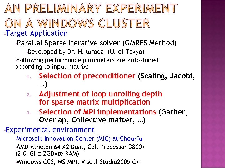 • Target Application • Parallel Sparse Iterative solver (GMRES Method) Developed by Dr.