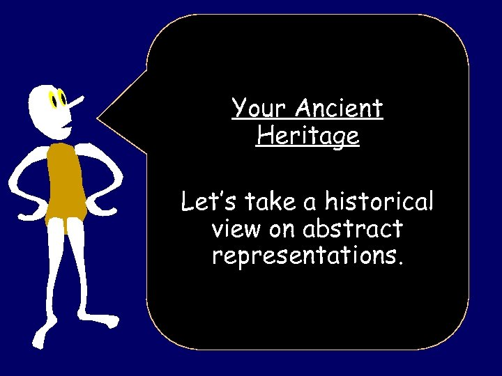 Your Ancient Heritage Let's take a historical view on abstract representations.