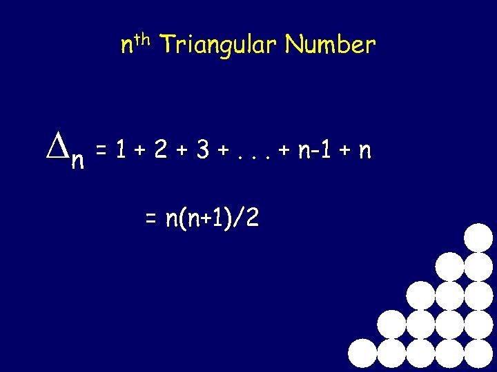 nth Triangular Number n = 1 + 2 + 3 +. . . +