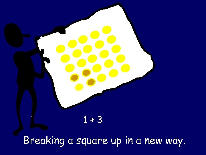 1+3 Breaking a square up in a new way.