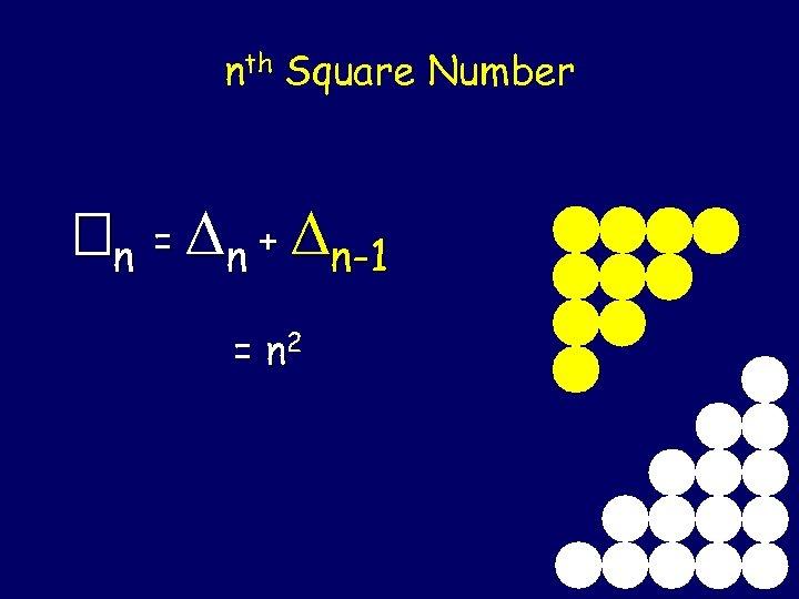 nth Square Number n = n + n-1 = n 2