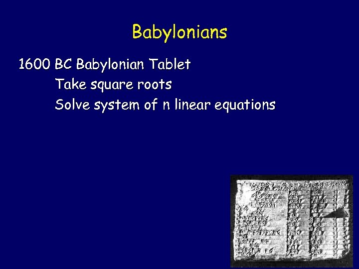 Babylonians 1600 BC Babylonian Tablet Take square roots Solve system of n linear equations