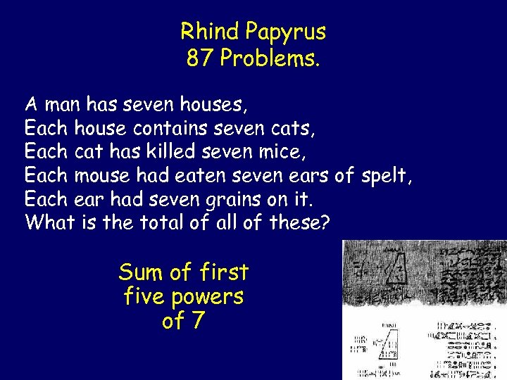 Rhind Papyrus 87 Problems. A man has seven houses, Each house contains seven cats,