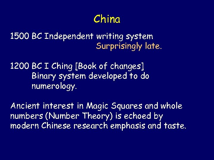 China 1500 BC Independent writing system Surprisingly late. 1200 BC I Ching [Book of