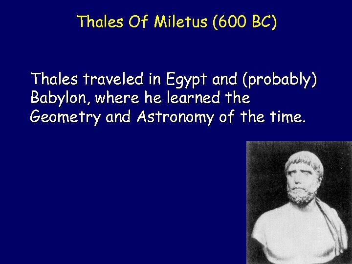 Thales Of Miletus (600 BC) Thales traveled in Egypt and (probably) Babylon, where he