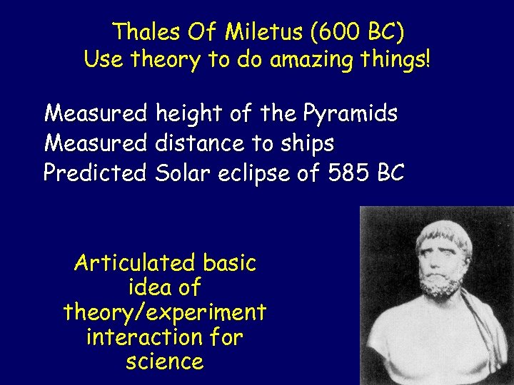 Thales Of Miletus (600 BC) Use theory to do amazing things! Measured height of