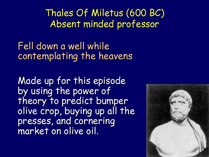 Thales Of Miletus (600 BC) Absent minded professor Fell down a well while contemplating