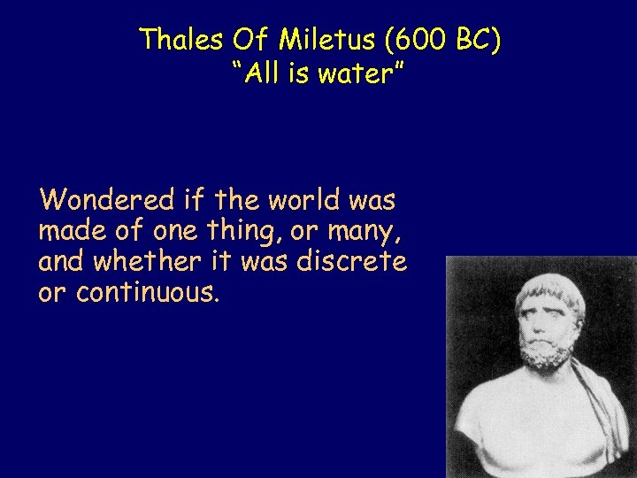 "Thales Of Miletus (600 BC) ""All is water"" Wondered if the world was made"