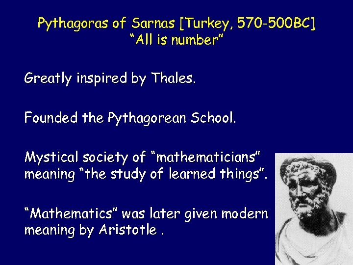 "Pythagoras of Sarnas [Turkey, 570 -500 BC] ""All is number"" Greatly inspired by Thales."