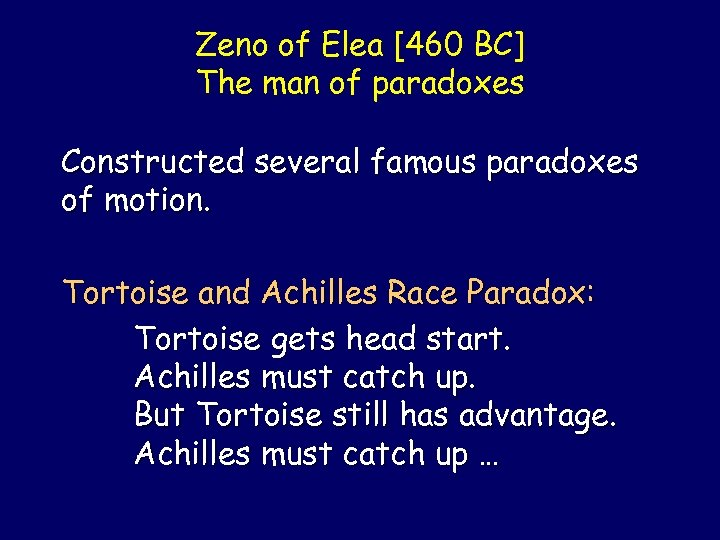 Zeno of Elea [460 BC] The man of paradoxes Constructed several famous paradoxes of