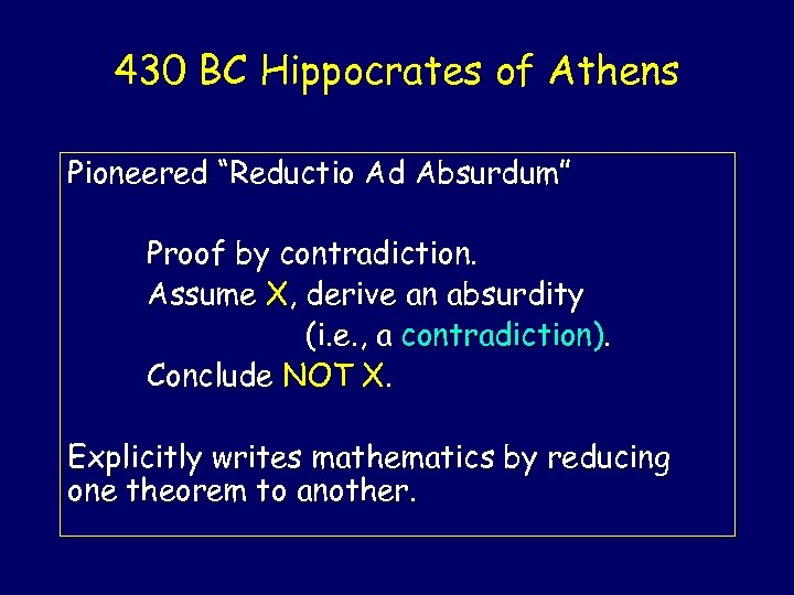 "430 BC Hippocrates of Athens Pioneered ""Reductio Ad Absurdum"" Proof by contradiction. Assume X,"