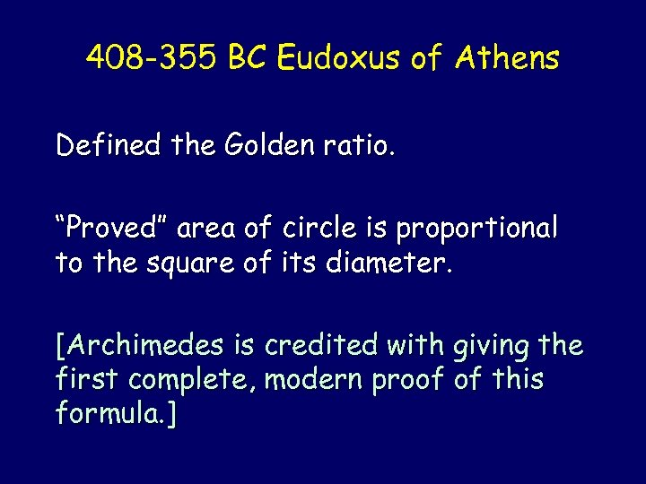 "408 -355 BC Eudoxus of Athens Defined the Golden ratio. ""Proved"" area of circle"