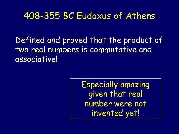 408 -355 BC Eudoxus of Athens Defined and proved that the product of two