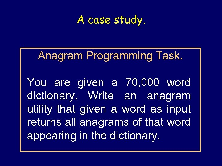 A case study. Anagram Programming Task. You are given a 70, 000 word dictionary.