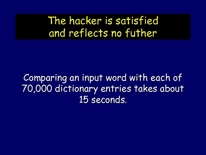 The hacker is satisfied and reflects no futher Comparing an input word with each