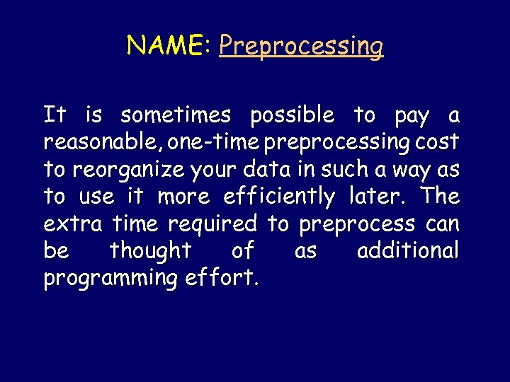 NAME: Preprocessing It is sometimes possible to pay a reasonable, one-time preprocessing cost to