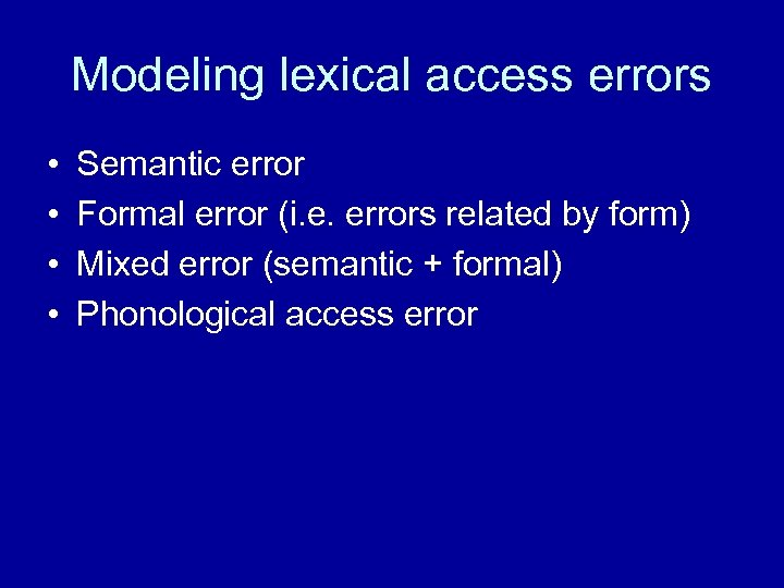 Modeling lexical access errors • • Semantic error Formal error (i. e. errors related