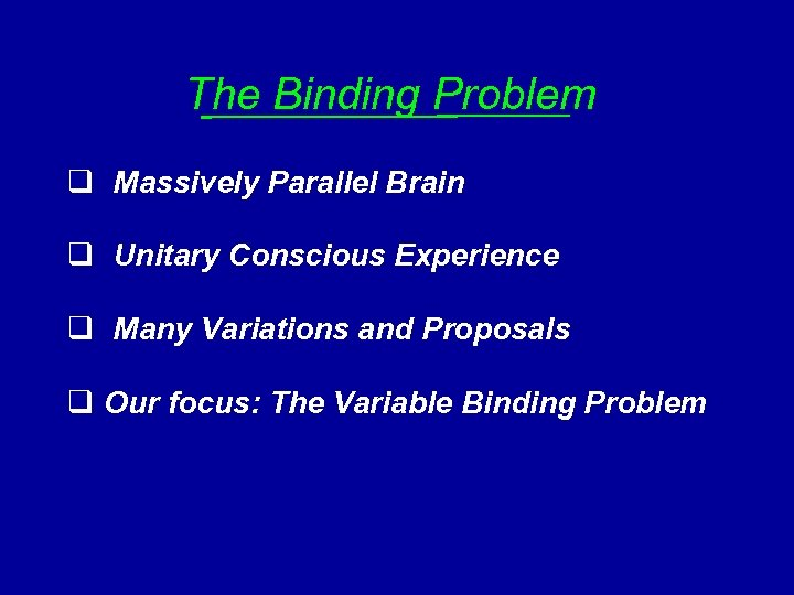 The Binding Problem q Massively Parallel Brain q Unitary Conscious Experience q Many Variations